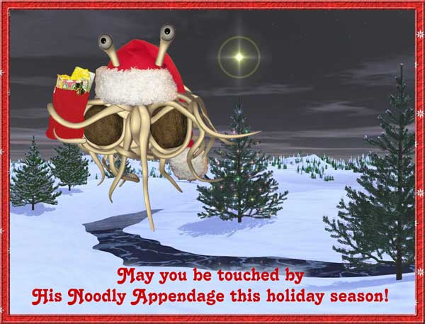 May his noodly apendage be with you in this holidays!